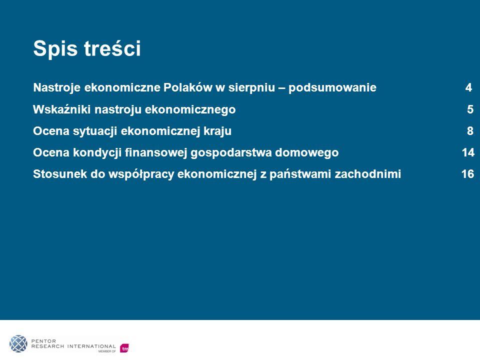 Spis treści Nastroje ekonomiczne Polaków w sierpniu – podsumowanie 4 Wskaźniki nastroju ekonomicznego 5 Ocena sytuacji ekonomicznej kraju 8 Ocena kondycji finansowej gospodarstwa domowego 14 Stosunek do współpracy ekonomicznej z państwami zachodnimi 16