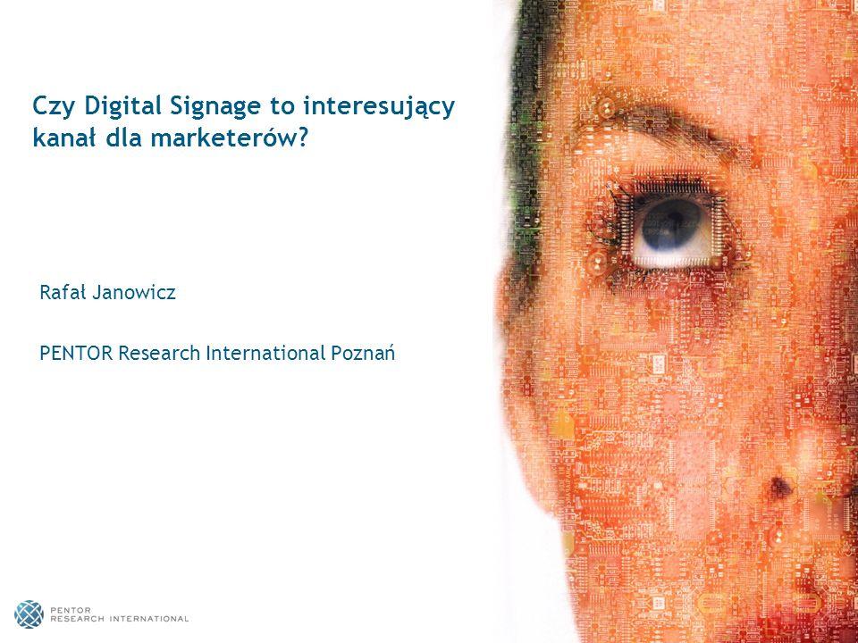 1 Czy Digital Signage to interesujący kanał dla marketerów? Rafał Janowicz PENTOR Research International Poznań