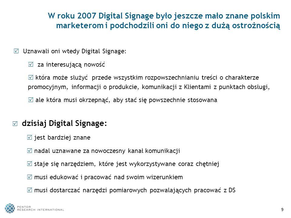 9 W roku 2007 Digital Signage było jeszcze mało znane polskim marketerom i podchodzili oni do niego z dużą ostrożnością Uznawali oni wtedy Digital Sig