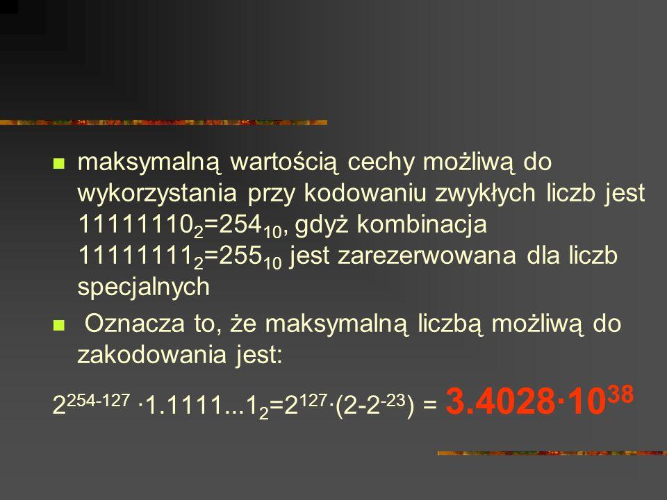 maksymalną wartością cechy możliwą do wykorzystania przy kodowaniu zwykłych liczb jest 11111110 2 =254 10, gdyż kombinacja 11111111 2 =255 10 jest zar