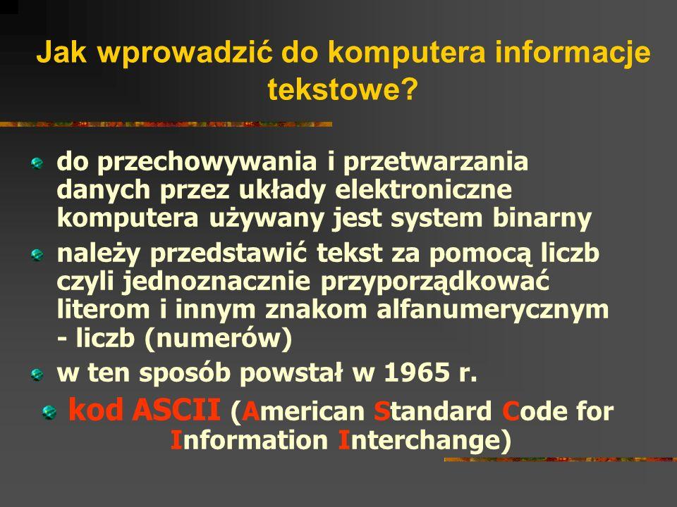 ASCII kod jest jawny i używany przez wszystkich użytkowników i twórców oprogramowania jest to kod 7 bitowy, a więc możemy za jego pomocą przedstawić 2 7 czyli 128 znaków w 1981 r.
