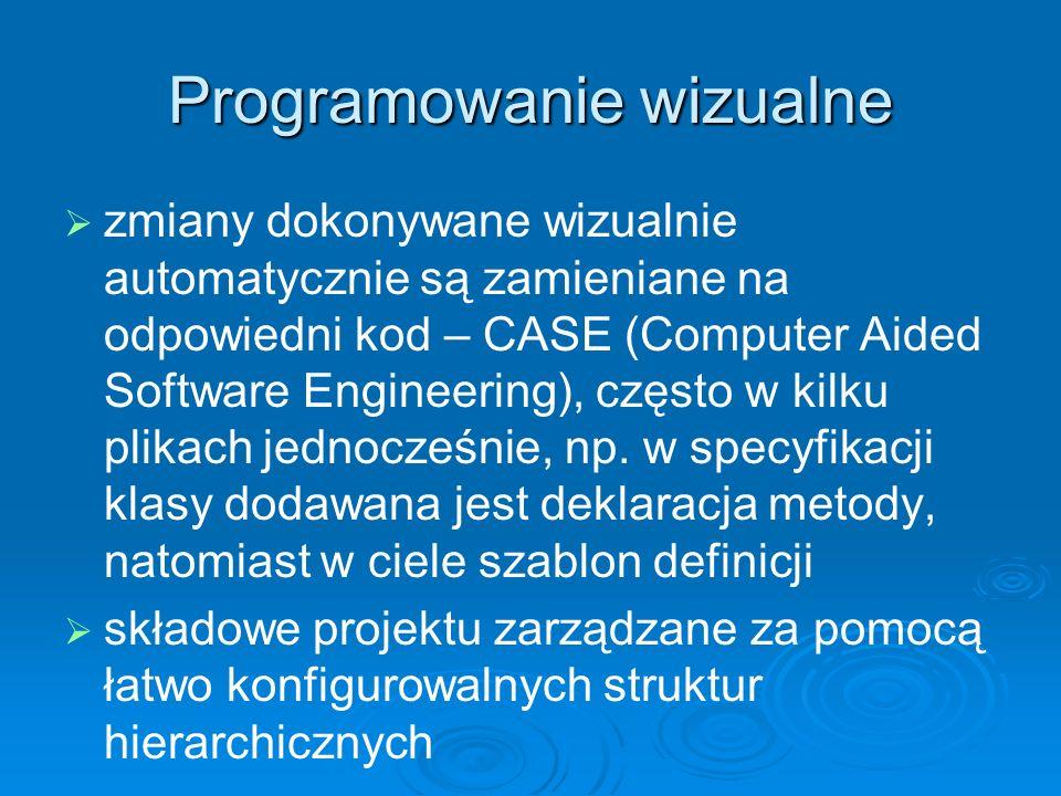 Programowanie wizualne zmiany dokonywane wizualnie automatycznie są zamieniane na odpowiedni kod – CASE (Computer Aided Software Engineering), często