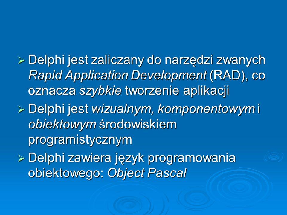 Delphi jest zaliczany do narzędzi zwanych Rapid Application Development (RAD), co oznacza szybkie tworzenie aplikacji Delphi jest zaliczany do narzędz