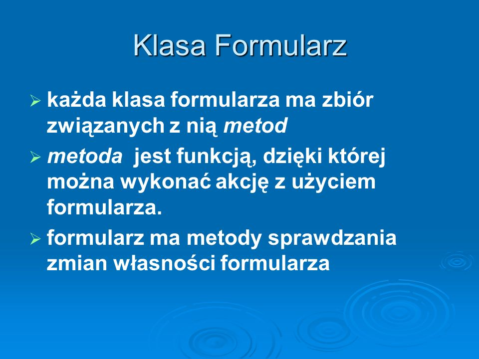 Klasa Formularz każda klasa formularza ma zbiór związanych z nią metod metoda jest funkcją, dzięki której można wykonać akcję z użyciem formularza. fo