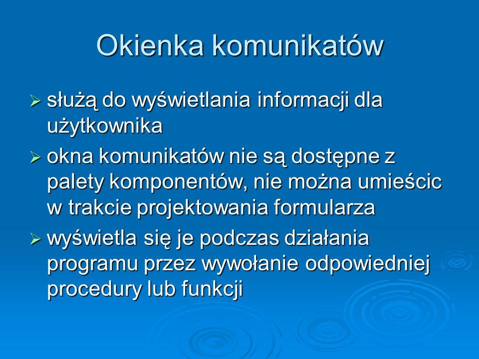 Okienka komunikatów służą do wyświetlania informacji dla użytkownika służą do wyświetlania informacji dla użytkownika okna komunikatów nie są dostępne