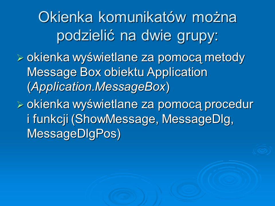 Okienka komunikatów można podzielić na dwie grupy: okienka wyświetlane za pomocą metody Message Box obiektu Application (Application.MessageBox) okien