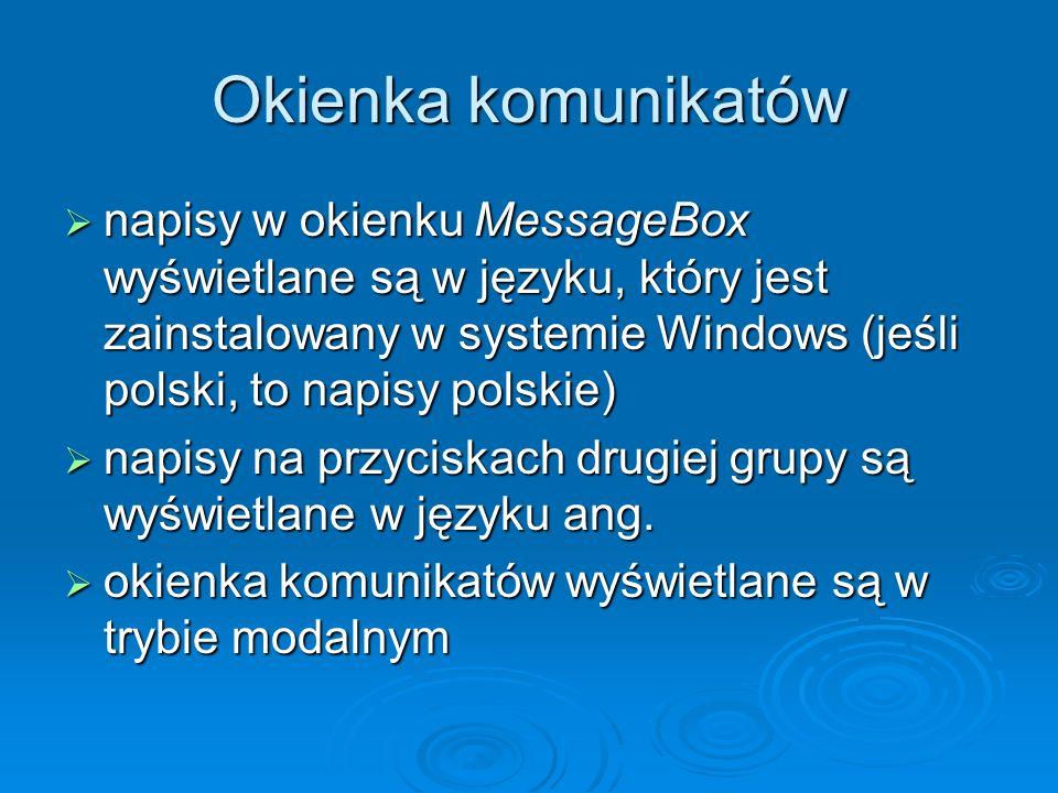 Okienka komunikatów napisy w okienku MessageBox wyświetlane są w języku, który jest zainstalowany w systemie Windows (jeśli polski, to napisy polskie)