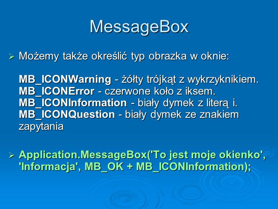 MessageBox Możemy także określić typ obrazka w oknie: MB_ICONWarning - żółty trójkąt z wykrzyknikiem. MB_ICONError - czerwone koło z iksem. MB_ICONInf