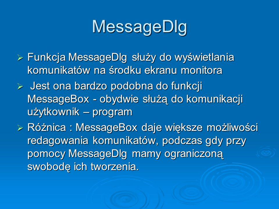 MessageDlg Funkcja MessageDlg służy do wyświetlania komunikatów na środku ekranu monitora Funkcja MessageDlg służy do wyświetlania komunikatów na środ