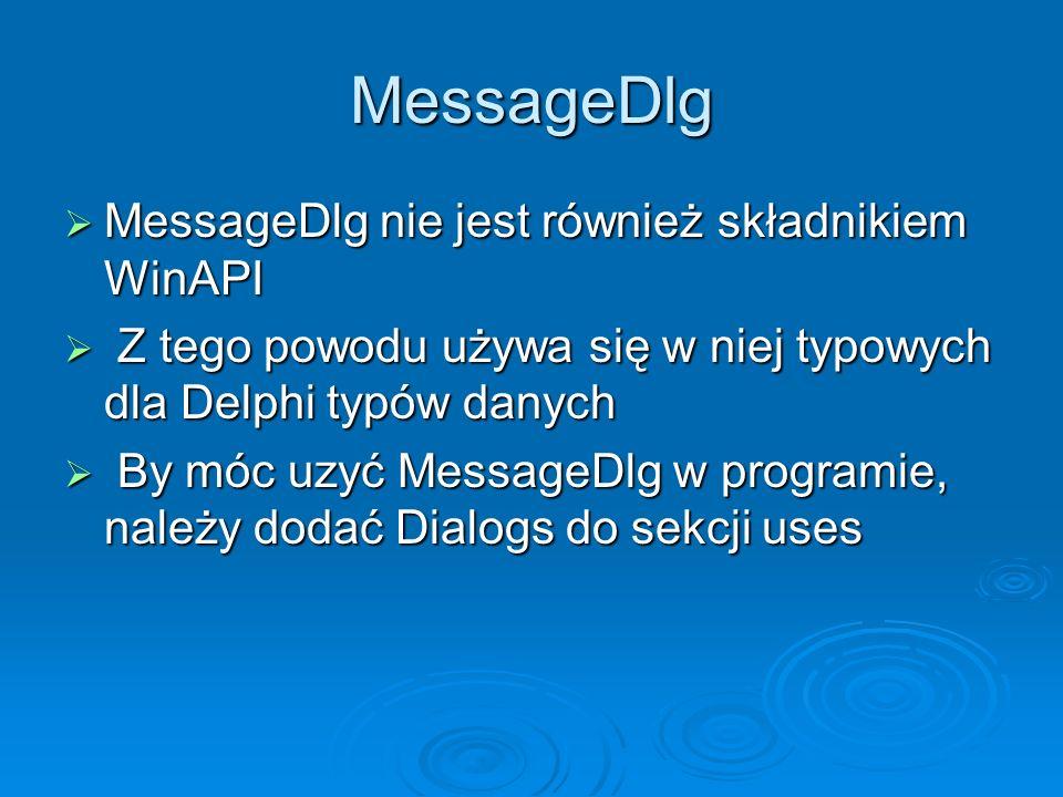 MessageDlg MessageDlg nie jest również składnikiem WinAPI MessageDlg nie jest również składnikiem WinAPI Z tego powodu używa się w niej typowych dla D