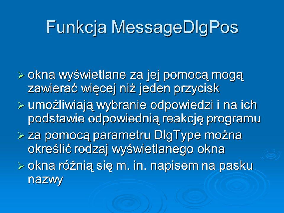 Funkcja MessageDlgPos okna wyświetlane za jej pomocą mogą zawierać więcej niż jeden przycisk okna wyświetlane za jej pomocą mogą zawierać więcej niż j