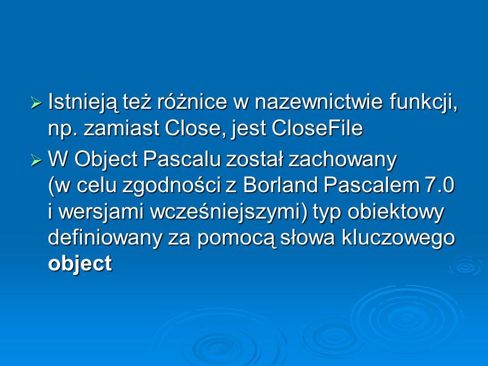 Istnieją też różnice w nazewnictwie funkcji, np. zamiast Close, jest CloseFile Istnieją też różnice w nazewnictwie funkcji, np. zamiast Close, jest Cl