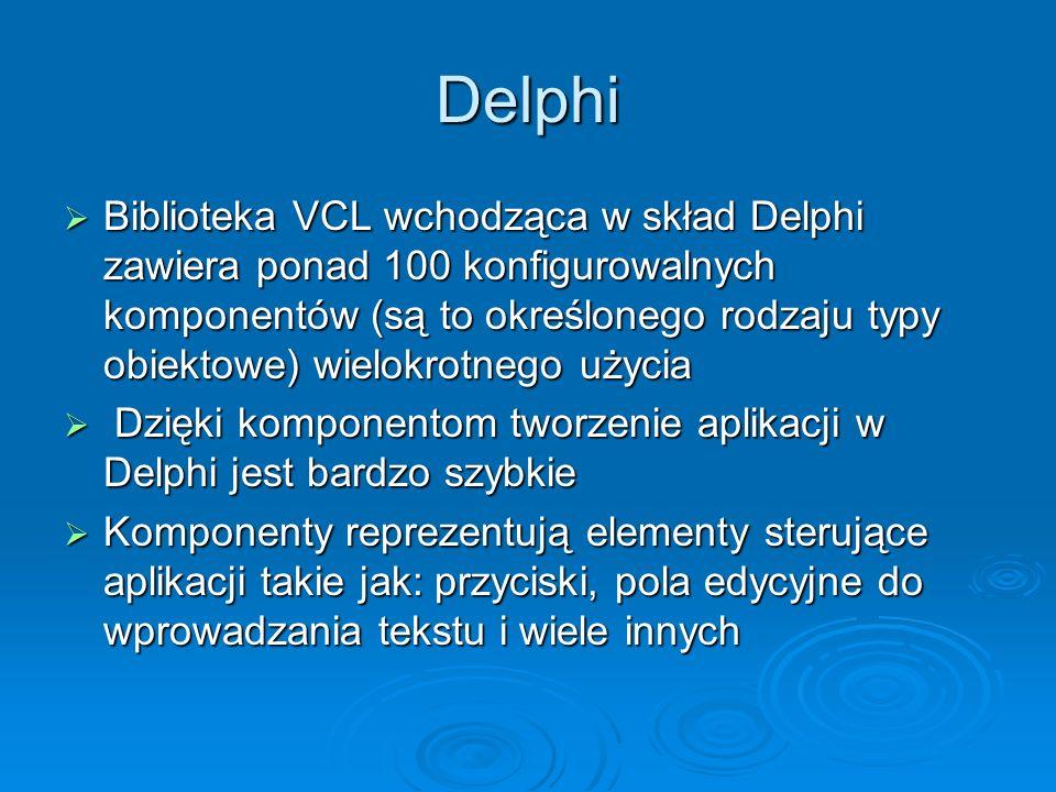 Delphi Biblioteka VCL wchodząca w skład Delphi zawiera ponad 100 konfigurowalnych komponentów (są to określonego rodzaju typy obiektowe) wielokrotnego
