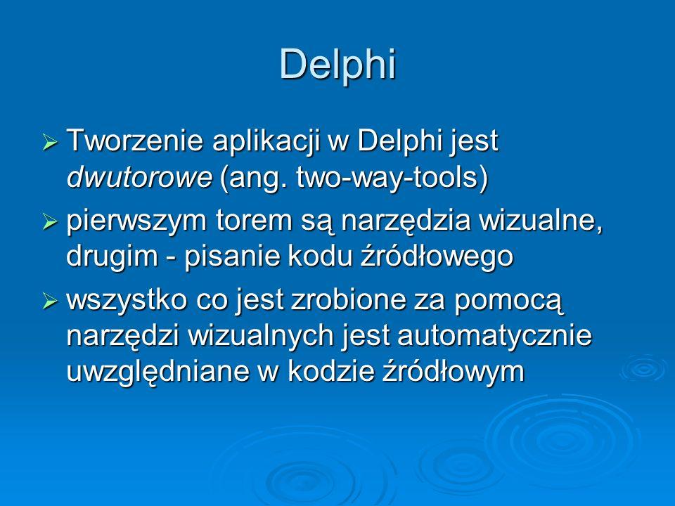 Delphi Tworzenie aplikacji w Delphi jest dwutorowe (ang. two-way-tools) Tworzenie aplikacji w Delphi jest dwutorowe (ang. two-way-tools) pierwszym tor