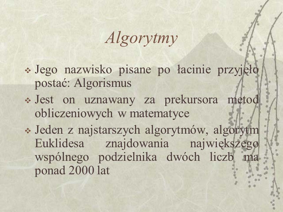 Algorytmy Jego nazwisko pisane po łacinie przyjęło postać: Algorismus Jest on uznawany za prekursora metod obliczeniowych w matematyce Jeden z najstar