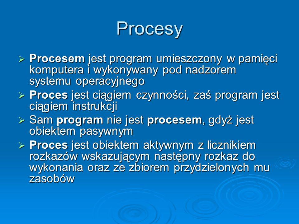 Zarządzanie procesami Do wypełnienia swojego zadania proces potrzebuje pewnych zasobów, takich, jak czas procesora, pamięć, pliki i urządzenia we/wy Do wypełnienia swojego zadania proces potrzebuje pewnych zasobów, takich, jak czas procesora, pamięć, pliki i urządzenia we/wy Zasoby są przydzielane procesowi w chwili jego tworzenia lub podczas późniejszego działania Zasoby są przydzielane procesowi w chwili jego tworzenia lub podczas późniejszego działania Wykonanie procesu musi przebiegać w sposób sekwencyjny, co oznacza, że w dowolnej chwili na zamówienie danego procesu może być wykonywany co najwyżej jeden rozkaz kodu programu Wykonanie procesu musi przebiegać w sposób sekwencyjny, co oznacza, że w dowolnej chwili na zamówienie danego procesu może być wykonywany co najwyżej jeden rozkaz kodu programu
