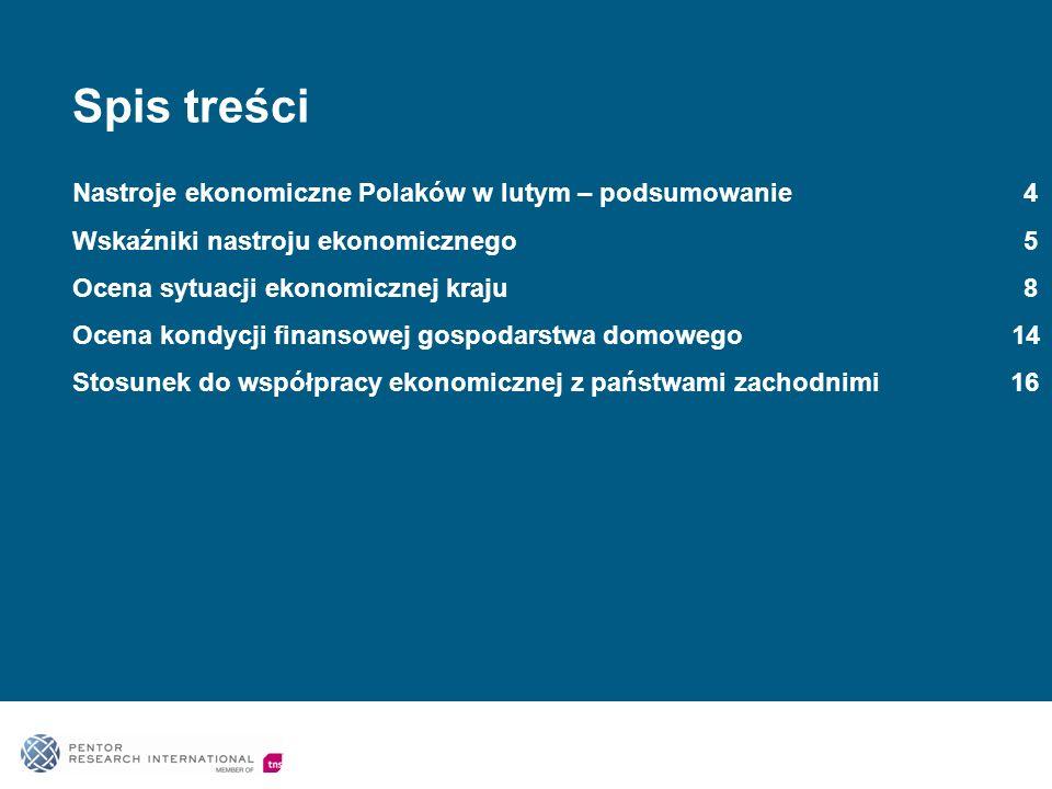 Spis treści Nastroje ekonomiczne Polaków w lutym – podsumowanie 4 Wskaźniki nastroju ekonomicznego 5 Ocena sytuacji ekonomicznej kraju 8 Ocena kondycji finansowej gospodarstwa domowego 14 Stosunek do współpracy ekonomicznej z państwami zachodnimi 16