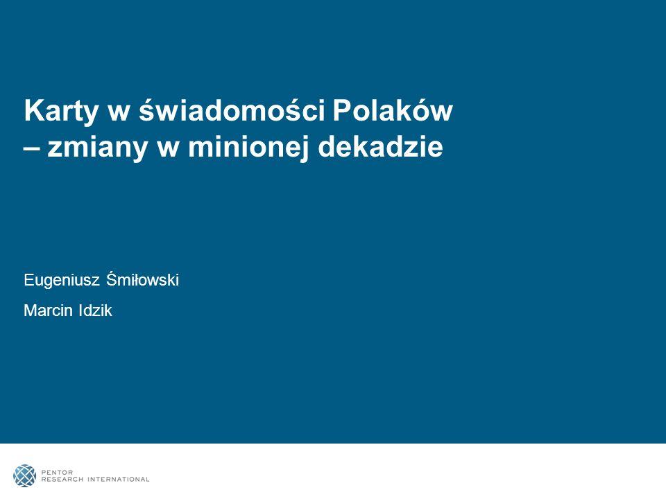 Karty w świadomości Polaków – zmiany w minionej dekadzie Eugeniusz Śmiłowski Marcin Idzik