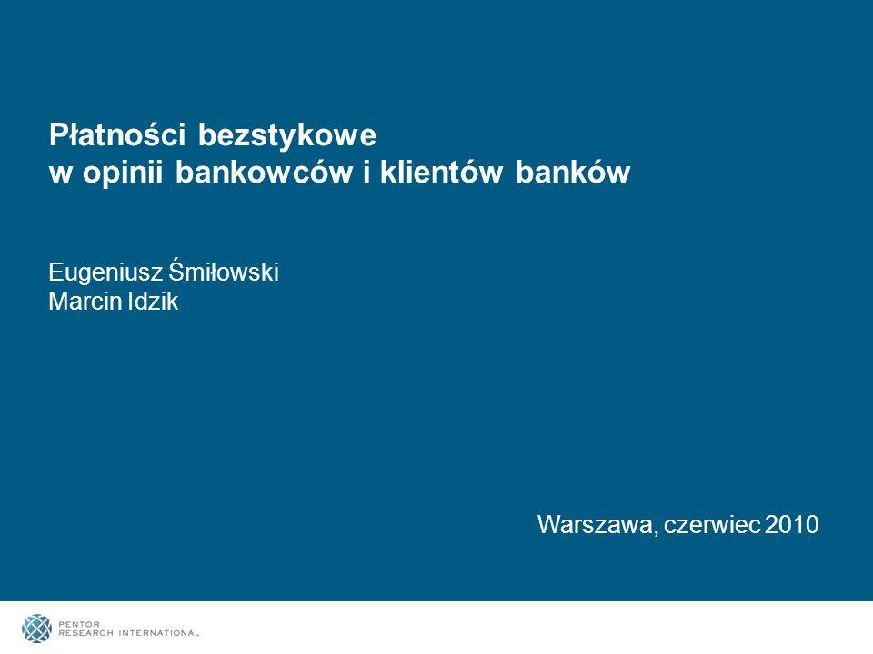 2 Warszawa, czerwiec 2010 Płatności bezstykowe w opinii bankowców i klientów banków Eugeniusz Śmiłowski Marcin Idzik
