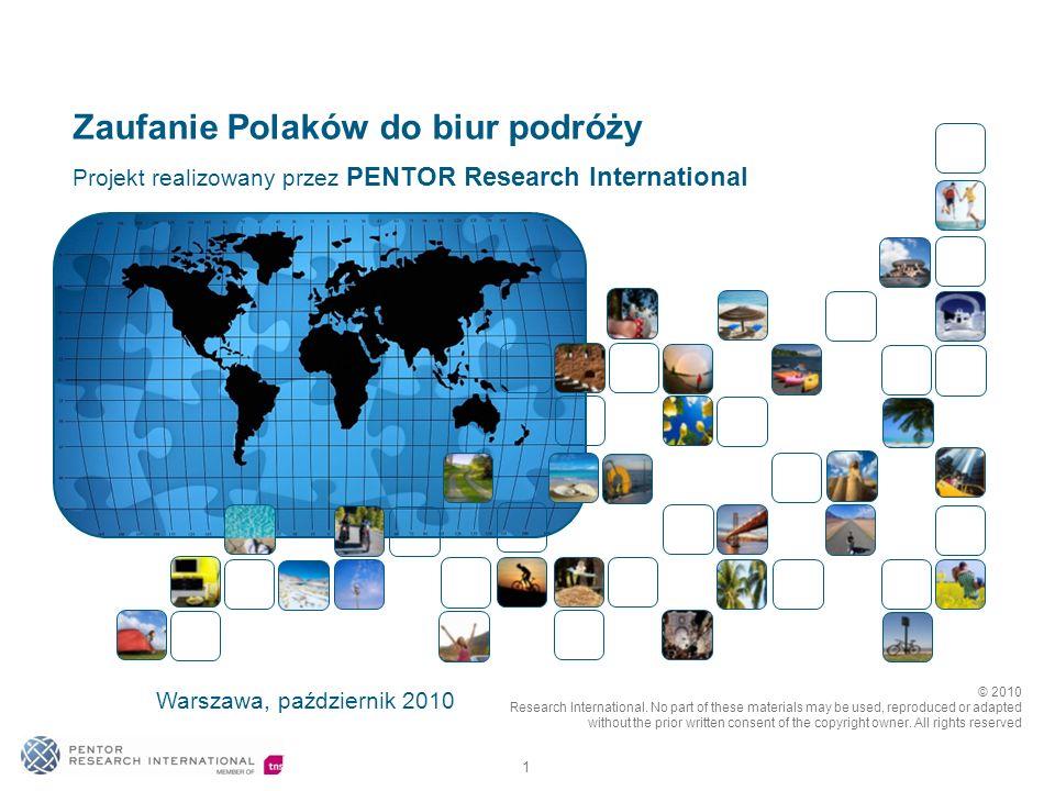 1 Zaufanie Polaków do biur podróży Warszawa, październik 2010 Projekt realizowany przez PENTOR Research International © 2010 Research International.