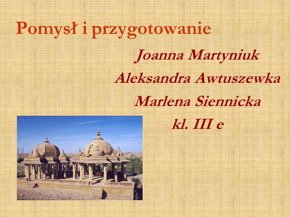 Pomysł i przygotowanie Joanna Martyniuk Aleksandra Awtuszewka Marlena Siennicka kl. III e