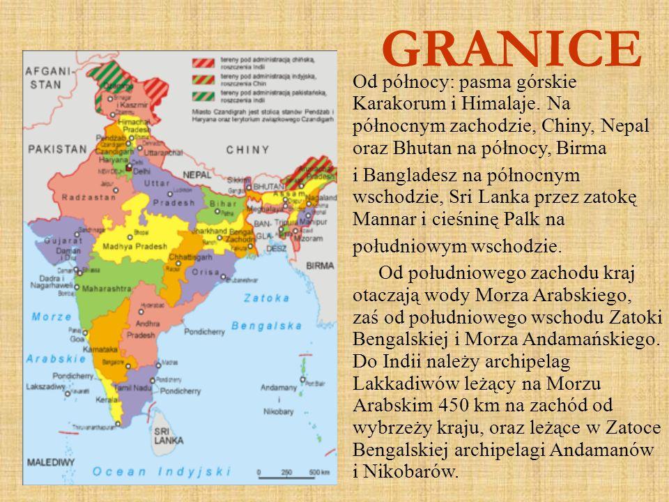 GRANICE Od północy: pasma górskie Karakorum i Himalaje. Na północnym zachodzie, Chiny, Nepal oraz Bhutan na północy, Birma i Bangladesz na północnym w