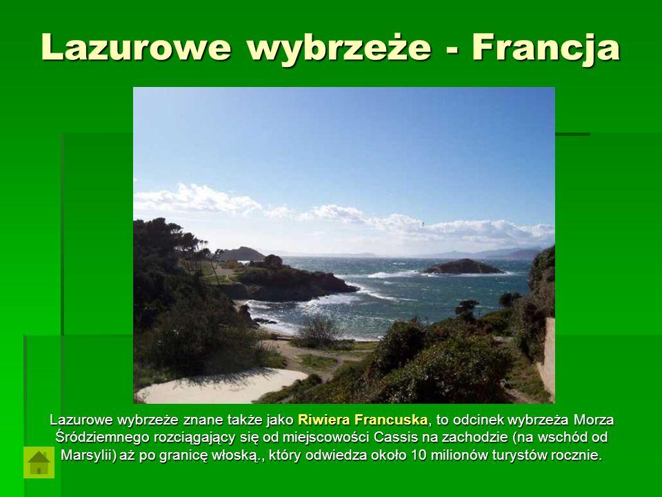 Lazurowe wybrzeże - Francja Lazurowe wybrzeże znane także jako Riwiera Francuska, to odcinek wybrzeża Morza Śródziemnego rozciągający się od miejscowo