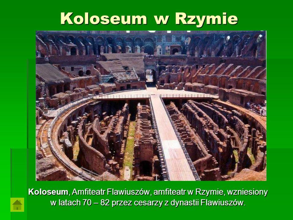 Koloseum w Rzymie Koloseum, Amfiteatr Flawiuszów, amfiteatr w Rzymie, wzniesiony w latach 70 – 82 przez cesarzy z dynastii Flawiuszów.