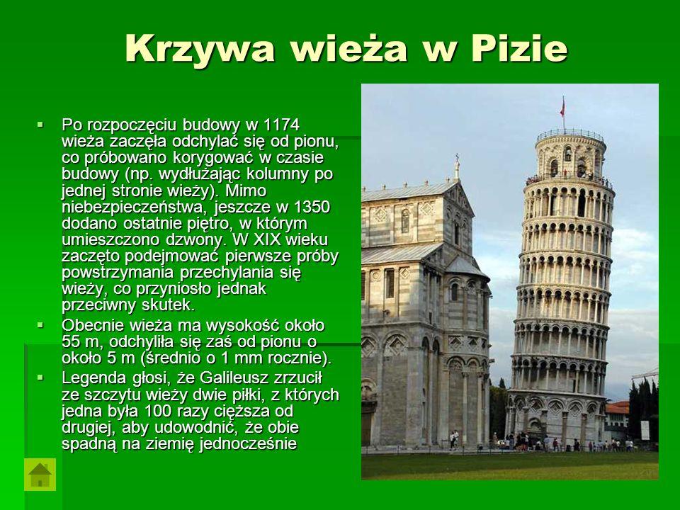Krzywa wieża w Pizie Po rozpoczęciu budowy w 1174 wieża zaczęła odchylać się od pionu, co próbowano korygować w czasie budowy (np. wydłużając kolumny