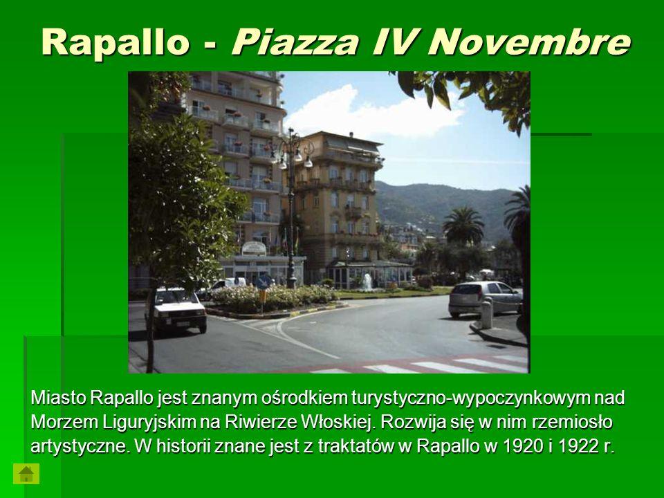 Rapallo - Piazza IV Novembre Miasto Rapallo jest znanym ośrodkiem turystyczno-wypoczynkowym nad Morzem Liguryjskim na Riwierze Włoskiej. Rozwija się w