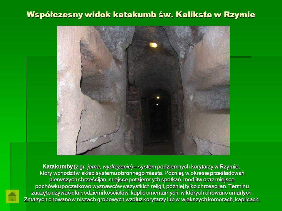 Współczesny widok katakumb św. Kaliksta w Rzymie Katakumby (z gr. jama, wydrążenie) – system podziemnych korytarzy w Rzymie, który wchodził w skład sy