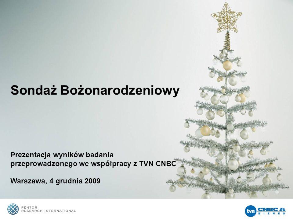 Sondaż Bożonarodzeniowy Prezentacja wyników badania przeprowadzonego we współpracy z TVN CNBC Warszawa, 4 grudnia 2009