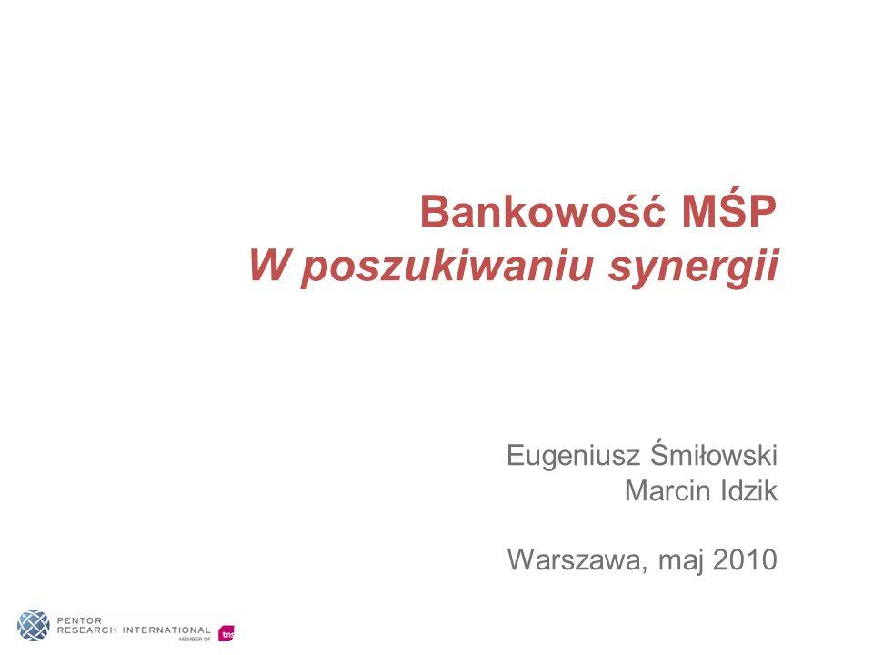 Bankowość MŚP W poszukiwaniu synergii Eugeniusz Śmiłowski Marcin Idzik Warszawa, maj 2010