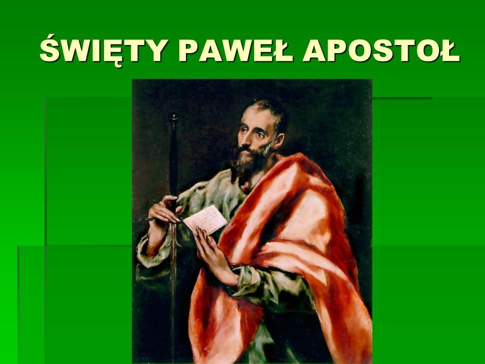 ŚWIĘTY PAWEŁ APOSTOŁ ŚWIĘTY PAWEŁ APOSTOŁ
