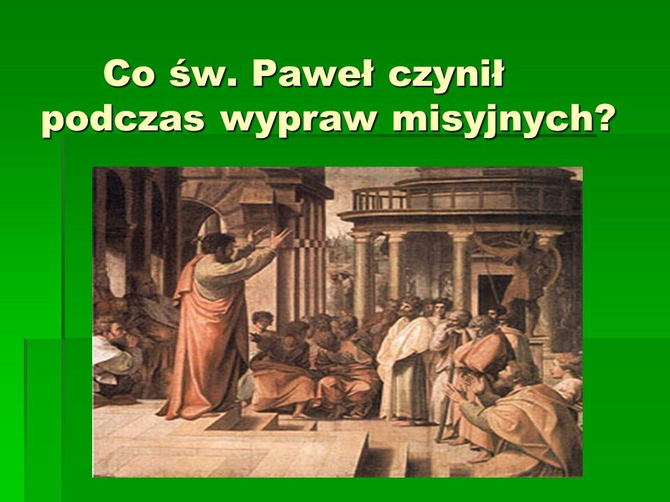 Co św. Paweł czynił podczas wypraw misyjnych? Co św. Paweł czynił podczas wypraw misyjnych?
