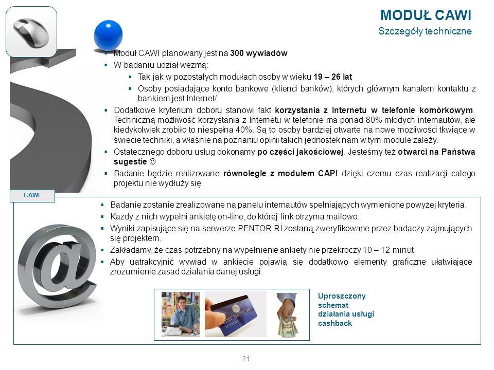 21 MODUŁ CAWI Szczegóły techniczne Moduł CAWI planowany jest na 300 wywiadów W badaniu udział wezmą: Tak jak w pozostałych modułach osoby w wieku 19 –