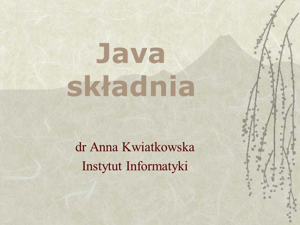 Java składnia dr Anna Kwiatkowska Instytut Informatyki