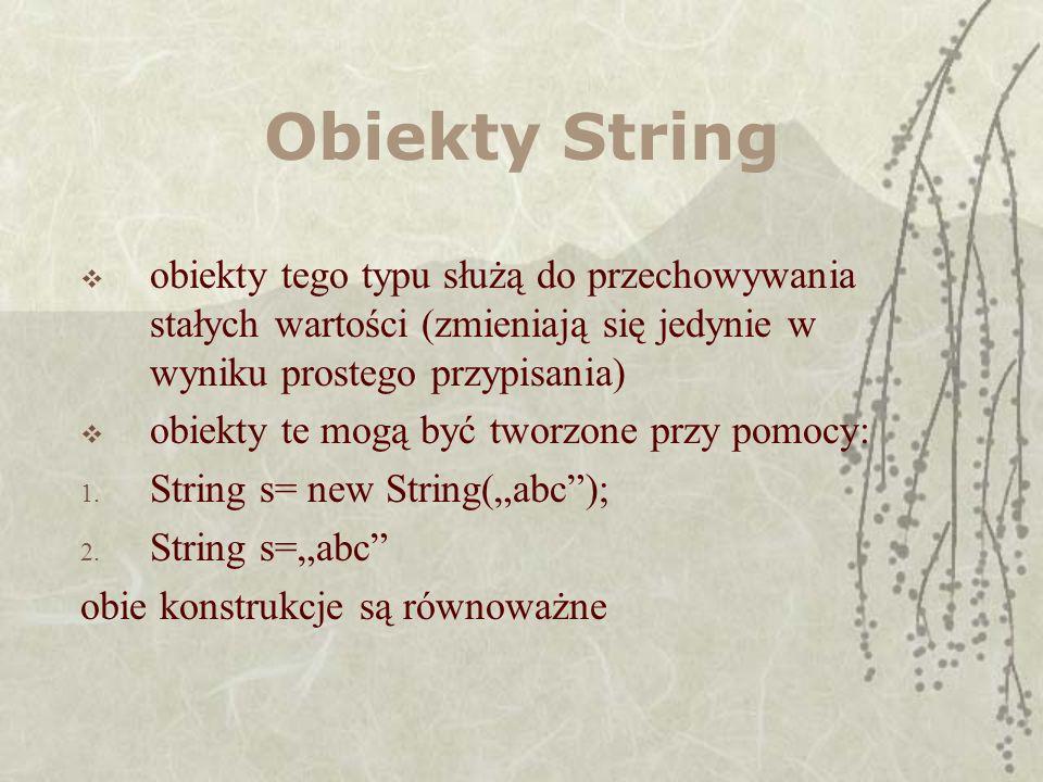 Obiekty String obiekty tego typu służą do przechowywania stałych wartości (zmieniają się jedynie w wyniku prostego przypisania) obiekty te mogą być tw