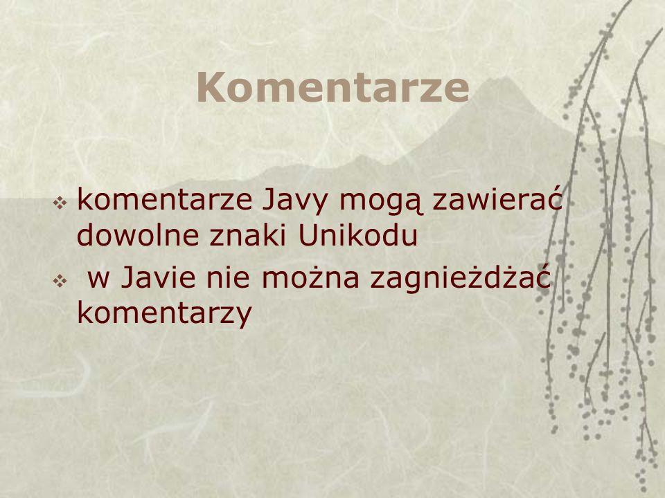 Komentarze komentarze Javy mogą zawierać dowolne znaki Unikodu w Javie nie można zagnieżdżać komentarzy