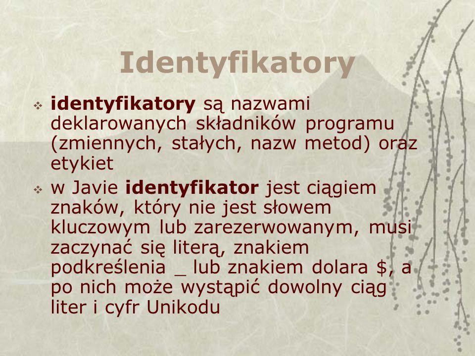 Identyfikatory identyfikatory są nazwami deklarowanych składników programu (zmiennych, stałych, nazw metod) oraz etykiet w Javie identyfikator jest ci