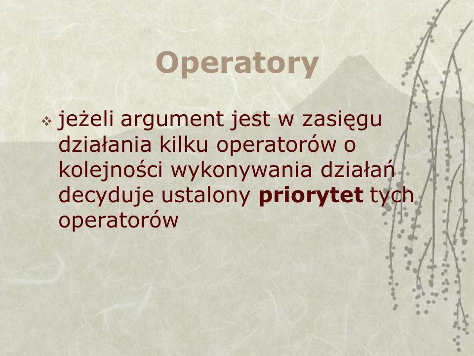 Operatory jeżeli argument jest w zasięgu działania kilku operatorów o kolejności wykonywania działań decyduje ustalony priorytet tych operatorów