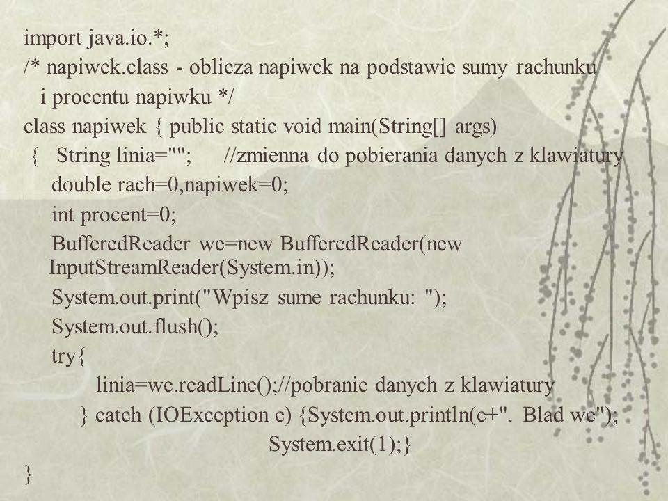 import java.io.*; /* napiwek.class - oblicza napiwek na podstawie sumy rachunku i procentu napiwku */ class napiwek { public static void main(String[]