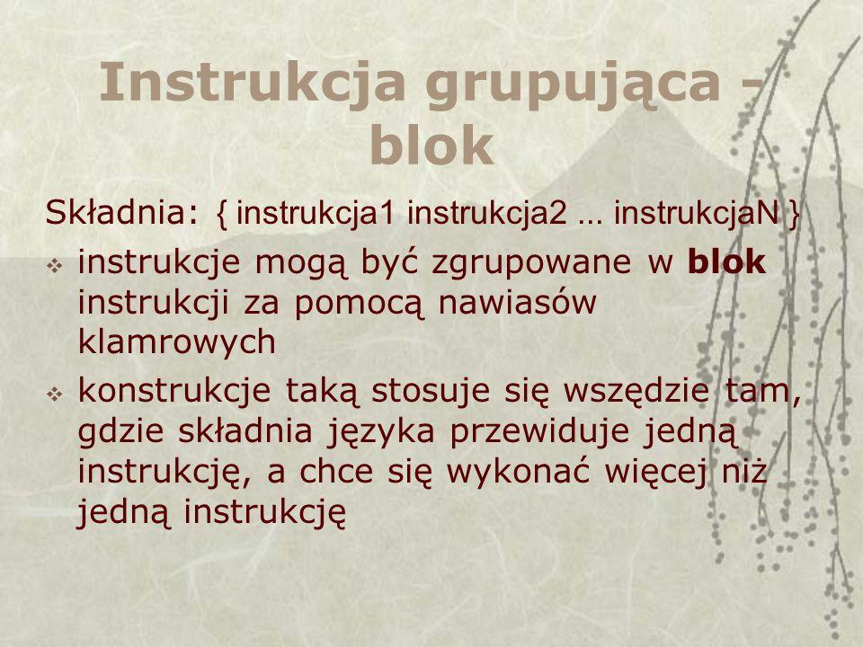 Instrukcja grupująca - blok Składnia: { instrukcja1 instrukcja2...