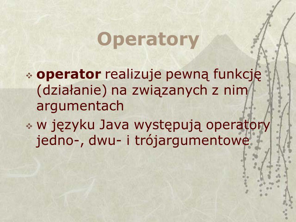 Operatory operator realizuje pewną funkcję (działanie) na związanych z nim argumentach w języku Java występują operatory jedno-, dwu- i trójargumentowe