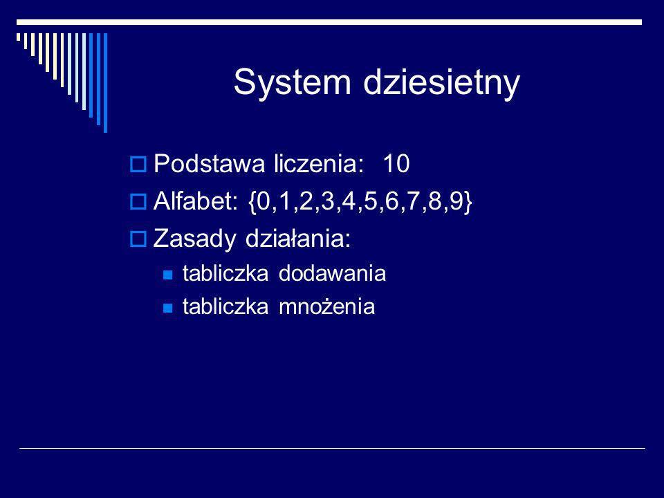 System dziesietny System dziesiętny jest systemem pozycyjnym, co oznacza, że wartość liczby zależy od pozycji na której się ona znajduje np.