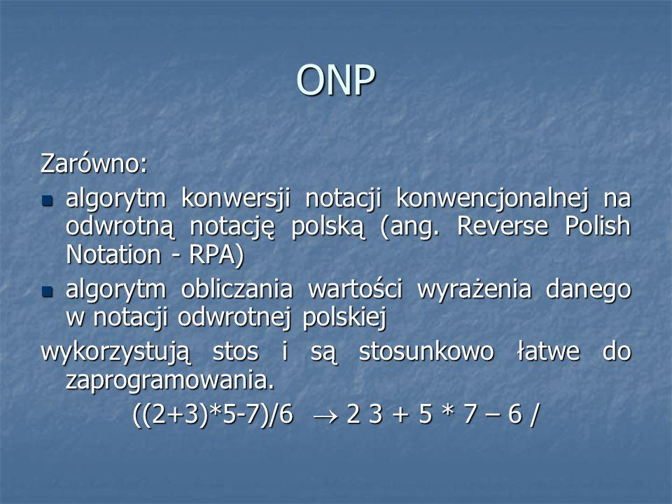 ONP Zarówno: algorytm konwersji notacji konwencjonalnej na odwrotną notację polską (ang. Reverse Polish Notation - RPA) algorytm konwersji notacji kon