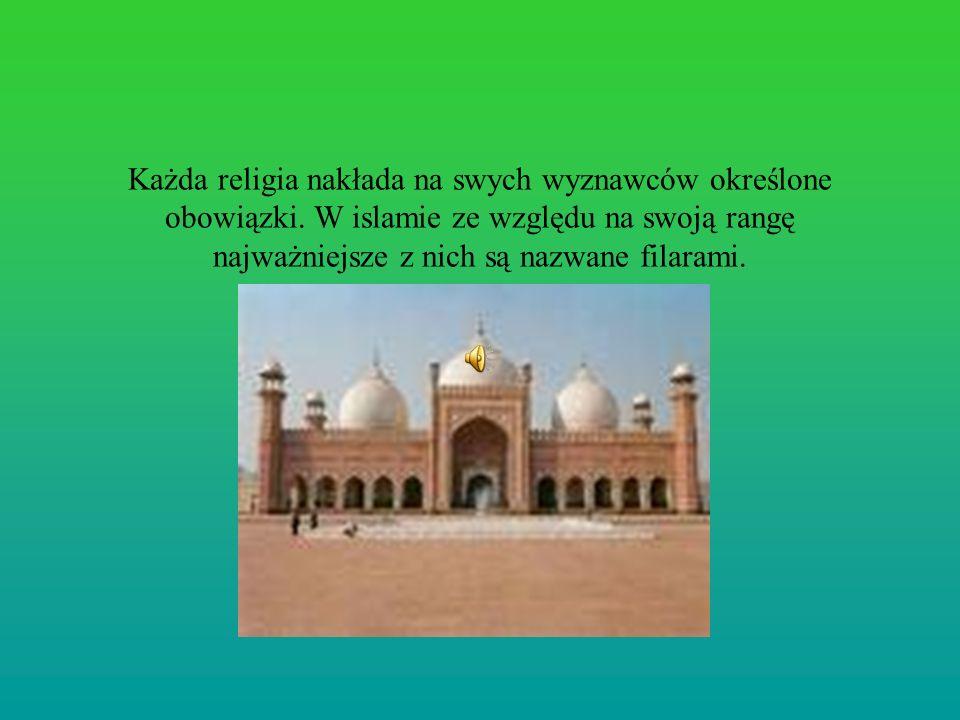 Każda religia nakłada na swych wyznawców określone obowiązki. W islamie ze względu na swoją rangę najważniejsze z nich są nazwane filarami.