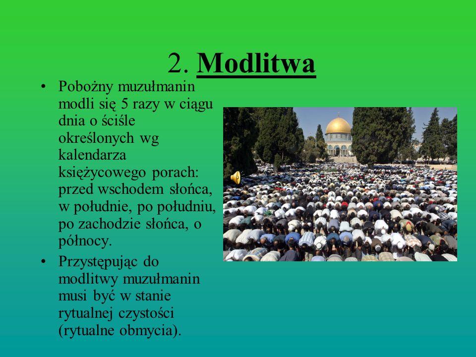 2. Modlitwa Pobożny muzułmanin modli się 5 razy w ciągu dnia o ściśle określonych wg kalendarza księżycowego porach: przed wschodem słońca, w południe