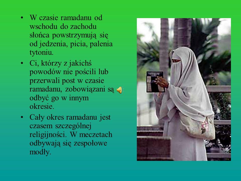 W czasie ramadanu od wschodu do zachodu słońca powstrzymują się od jedzenia, picia, palenia tytoniu. Ci, którzy z jakichś powodów nie pościli lub prze