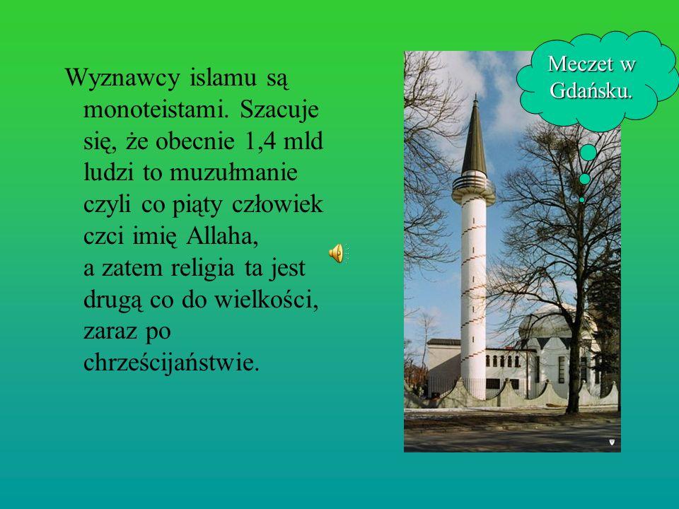 Wyznawcy islamu są monoteistami. Szacuje się, że obecnie 1,4 mld ludzi to muzułmanie czyli co piąty człowiek czci imię Allaha, a zatem religia ta jest